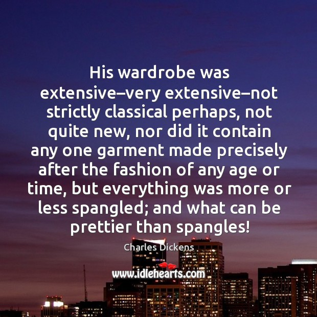 His wardrobe was extensive–very extensive–not strictly classical perhaps, not quite new Image