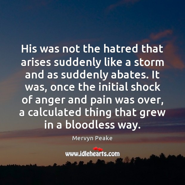 His was not the hatred that arises suddenly like a storm and Image