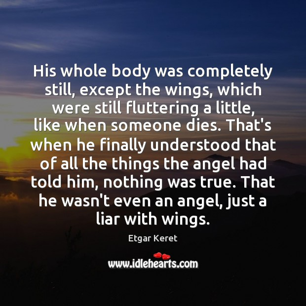 His whole body was completely still, except the wings, which were still Image
