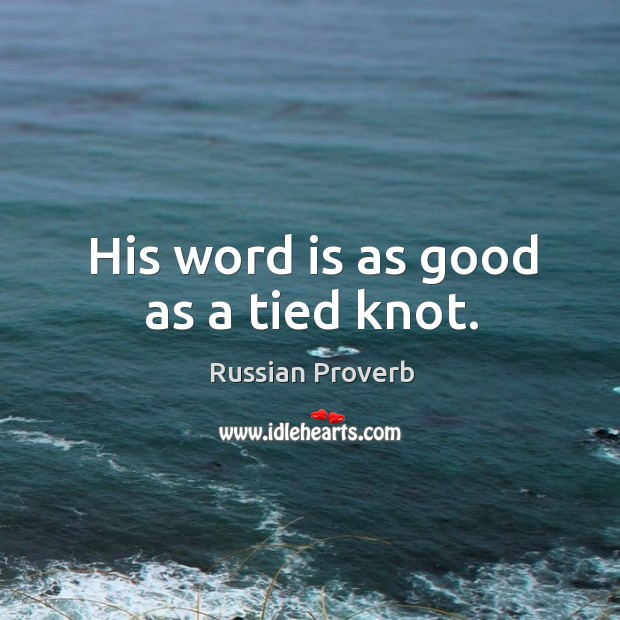 His word is as good as a tied knot. Russian Proverbs Image