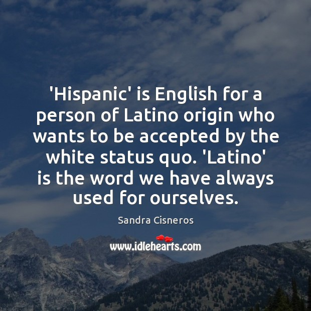 Image, 'Hispanic' is English for a person of Latino origin who wants to