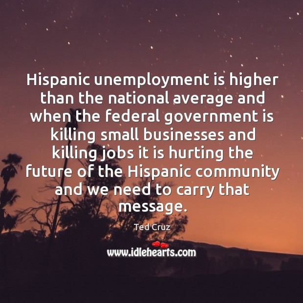Image, Hispanic unemployment is higher than the national average and when the federal