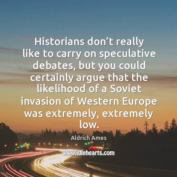 Image, Historians don't really like to carry on speculative debates, but you could certainly argue