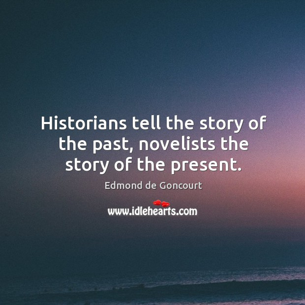 Historians tell the story of the past, novelists the story of the present. Image