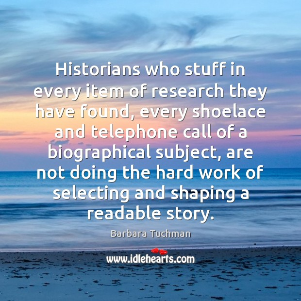 Image, Historians who stuff in every item of research they have found, every