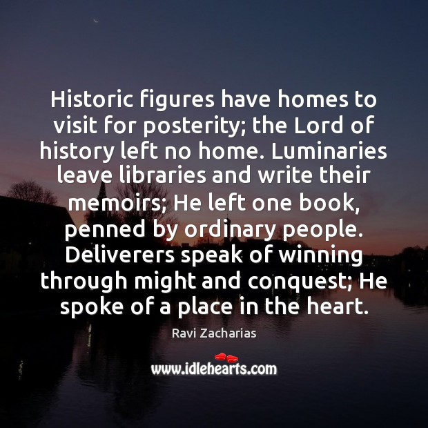 Historic figures have homes to visit for posterity; the Lord of history Image