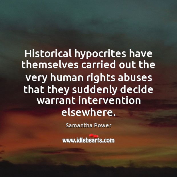 Historical hypocrites have themselves carried out the very human rights abuses that Image