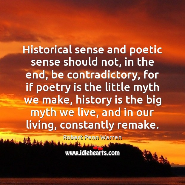 Historical sense and poetic sense should not, in the end, be contradictory, Poetry Quotes