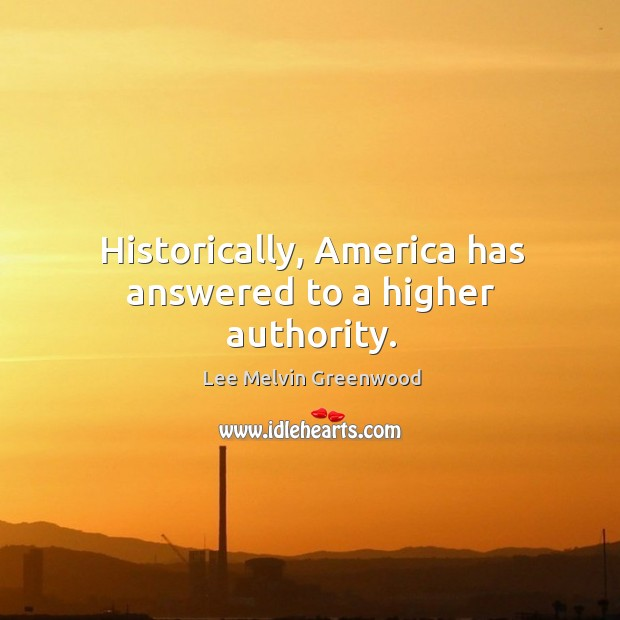 Historically, america has answered to a higher authority. Image