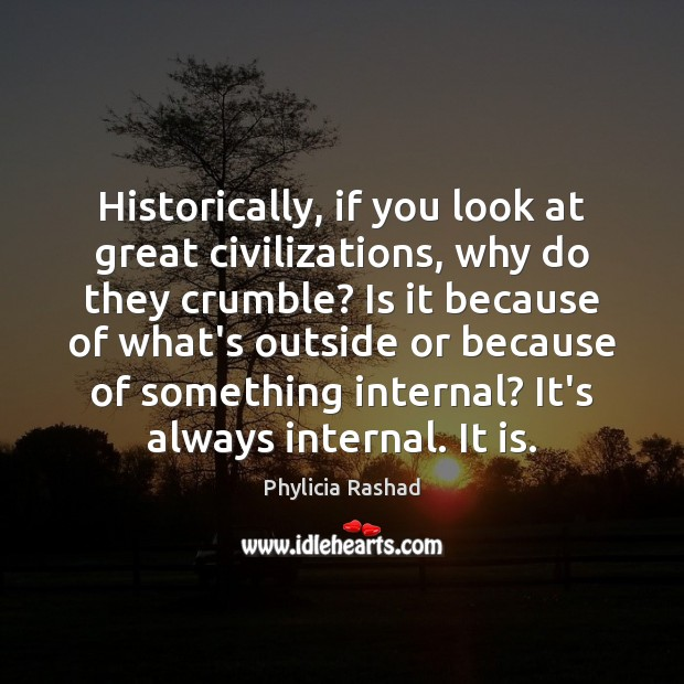 Image, Historically, if you look at great civilizations, why do they crumble? Is