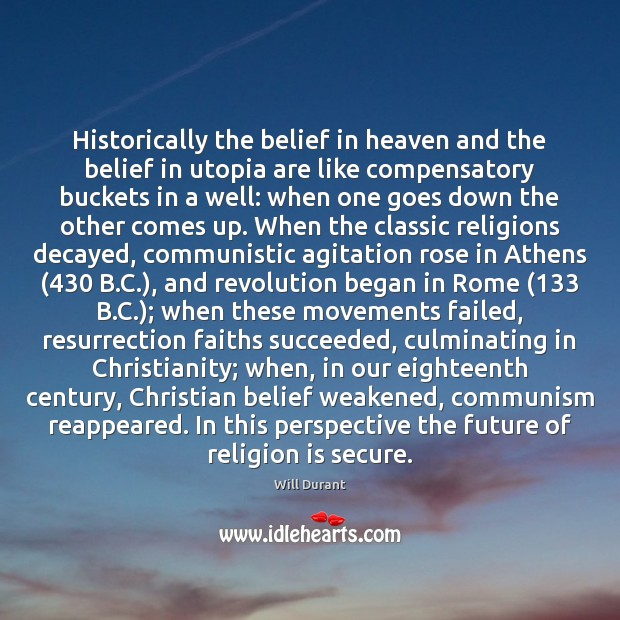 Historically the belief in heaven and the belief in utopia are like Will Durant Picture Quote