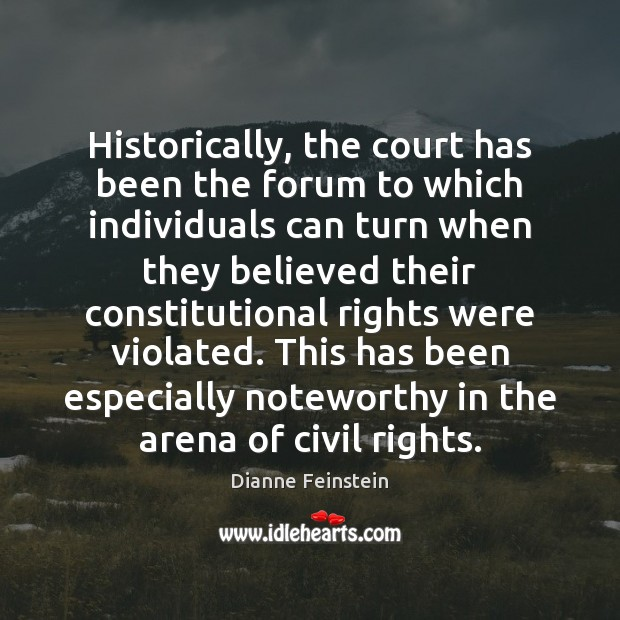 Historically, the court has been the forum to which individuals can turn Dianne Feinstein Picture Quote