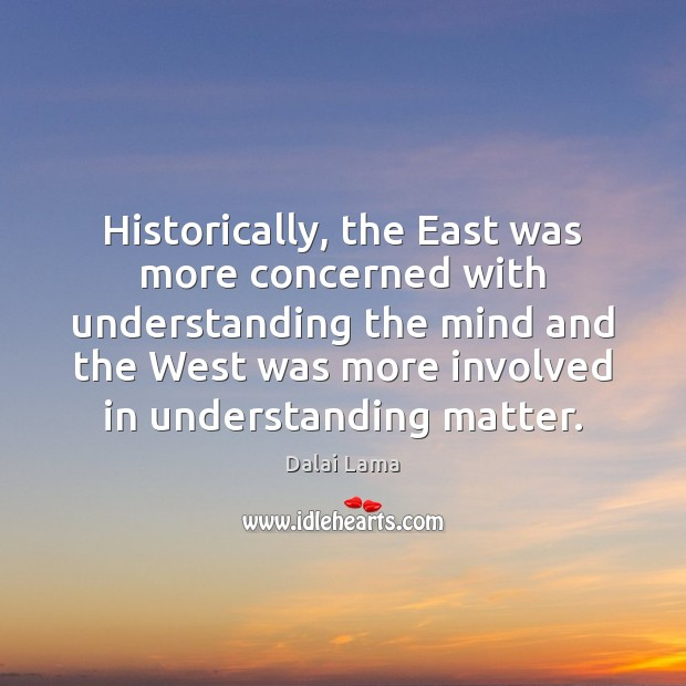 Historically, the East was more concerned with understanding the mind and the Image