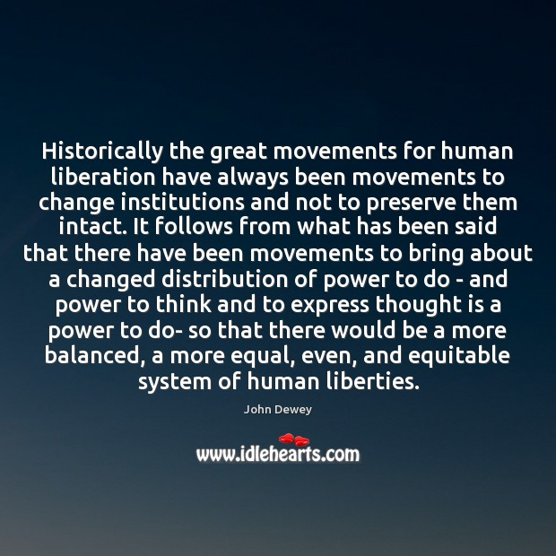 Historically the great movements for human liberation have always been movements to John Dewey Picture Quote