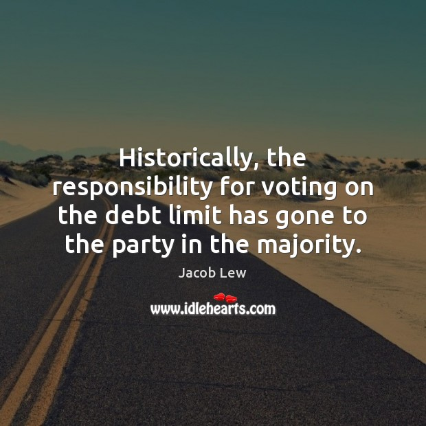 Historically, the responsibility for voting on the debt limit has gone to Vote Quotes Image