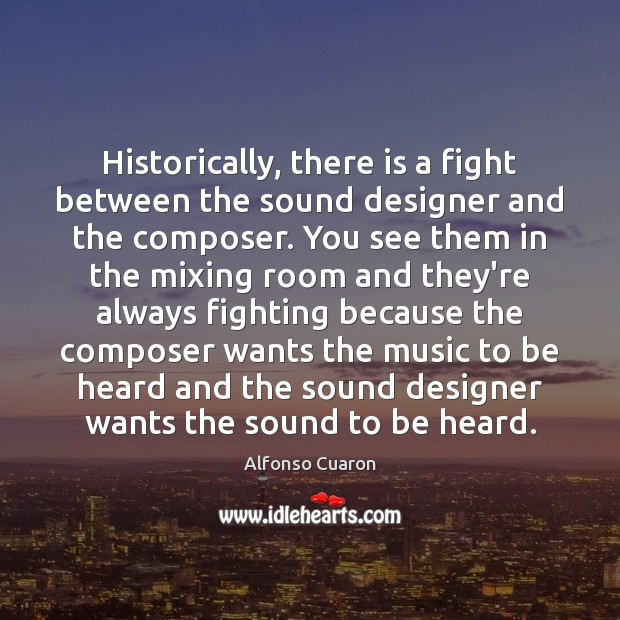 Historically, there is a fight between the sound designer and the composer. Alfonso Cuaron Picture Quote
