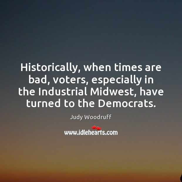 Historically, when times are bad, voters, especially in the Industrial Midwest, have Image