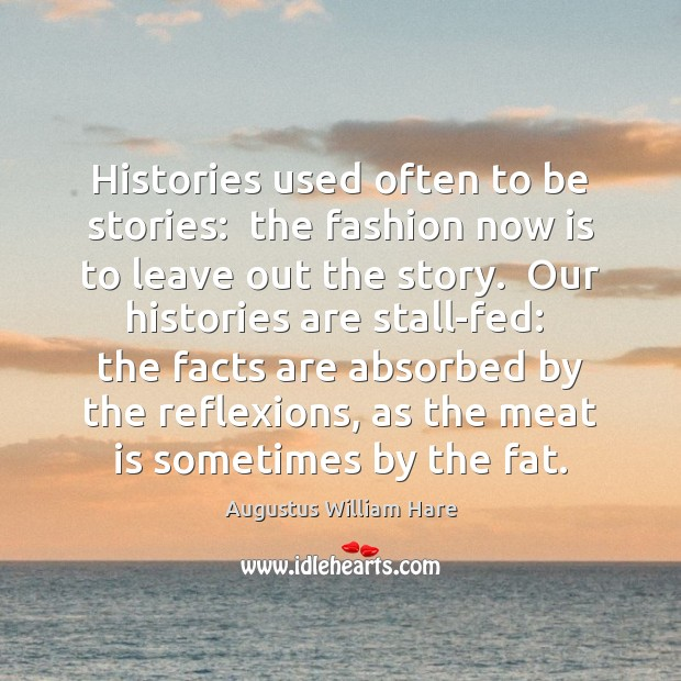 Histories used often to be stories:  the fashion now is to leave Image