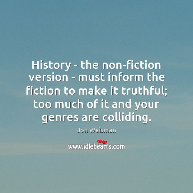 History – the non-fiction version – must inform the fiction to make Image