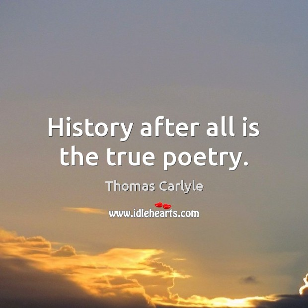 History after all is the true poetry. Image