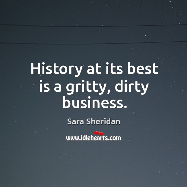 History at its best is a gritty, dirty business. Image