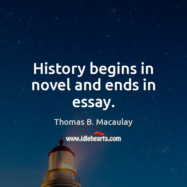 History begins in novel and ends in essay. Image