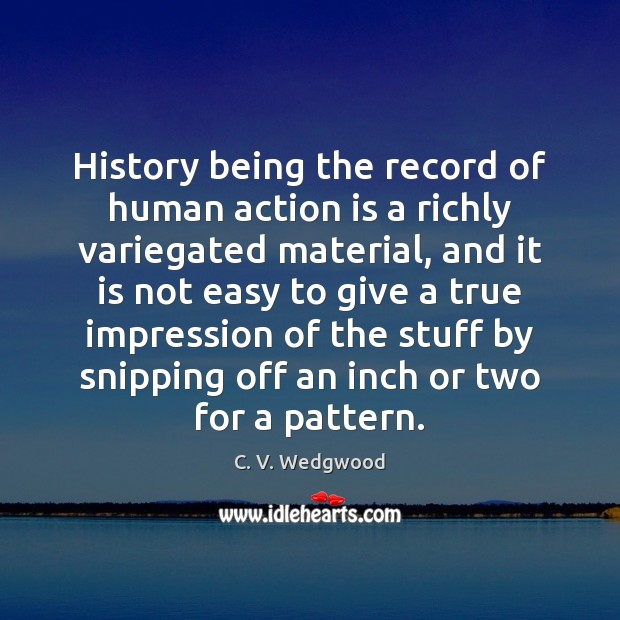 Image, History being the record of human action is a richly variegated material,