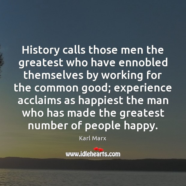 Image, History calls those men the greatest who have ennobled themselves by working