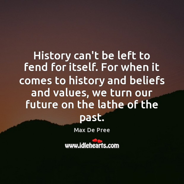 History can't be left to fend for itself. For when it comes Image