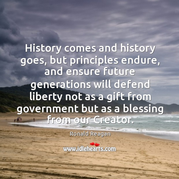 Image, History comes and history goes, but principles endure, and ensure future generations