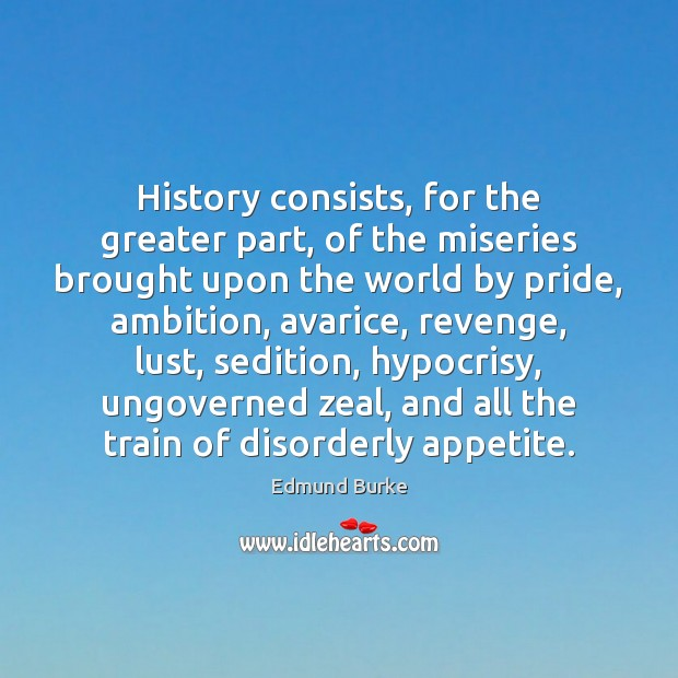 Image, History consists, for the greater part, of the miseries brought upon the