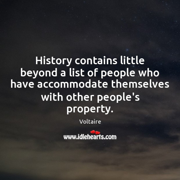 History contains little beyond a list of people who have accommodate themselves Image