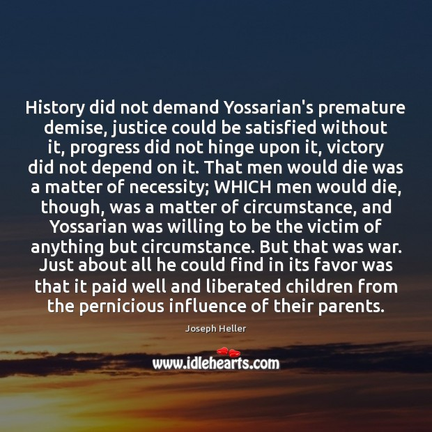 History did not demand Yossarian's premature demise, justice could be satisfied without Joseph Heller Picture Quote