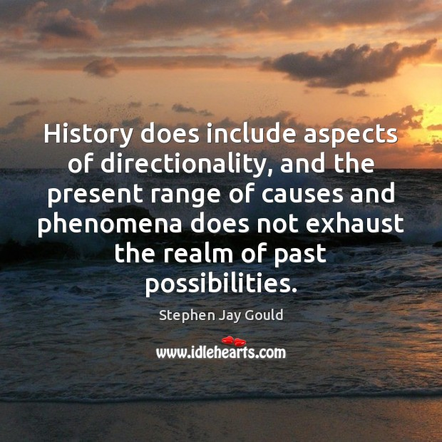 History does include aspects of directionality, and the present range of causes Image