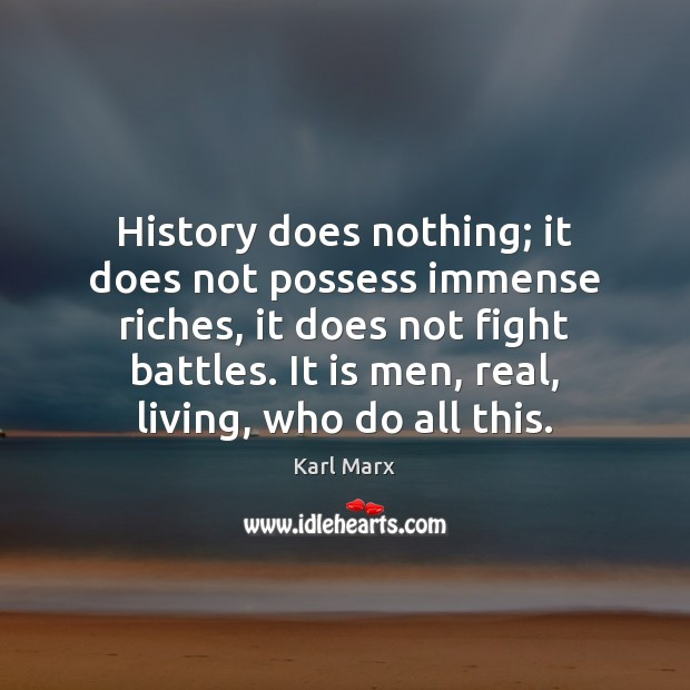Image, History does nothing; it does not possess immense riches, it does not