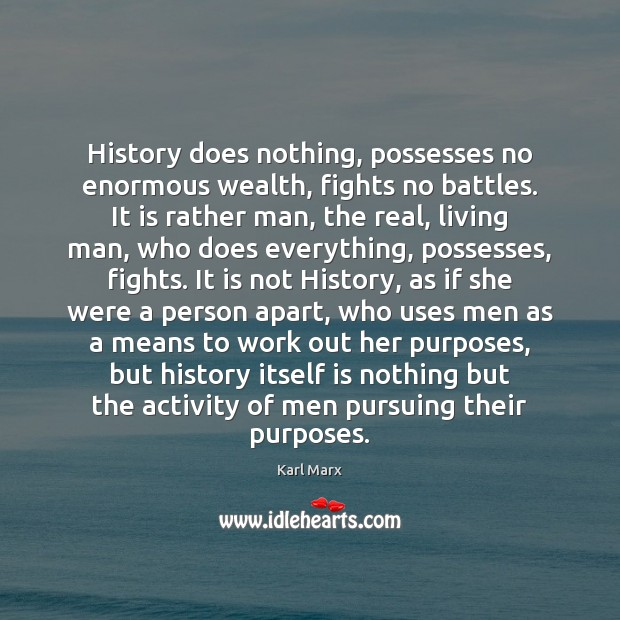 Image, History does nothing, possesses no enormous wealth, fights no battles. It is