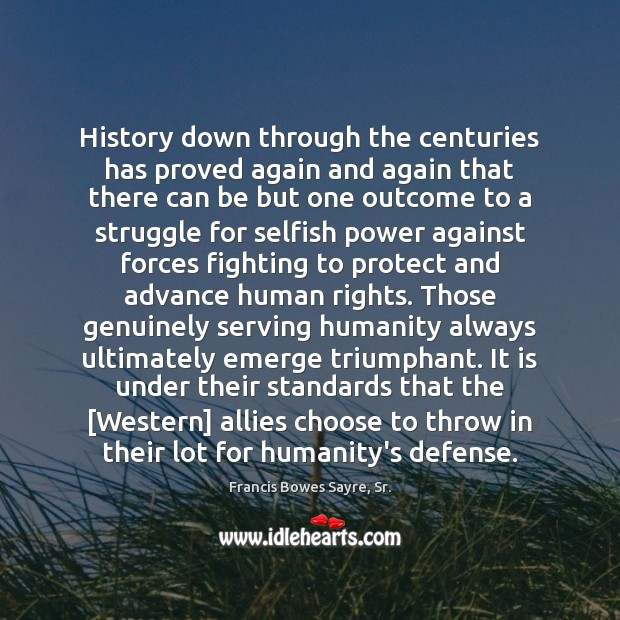History down through the centuries has proved again and again that there Selfish Quotes Image