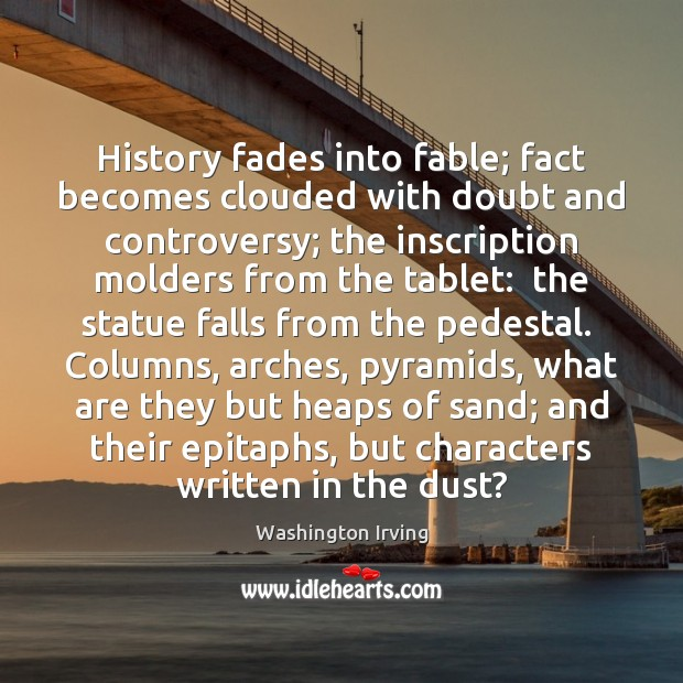 History fades into fable; fact becomes clouded with doubt and controversy; the Washington Irving Picture Quote