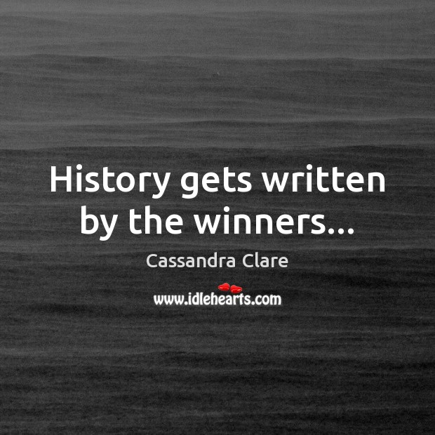 Image, History gets written by the winners…