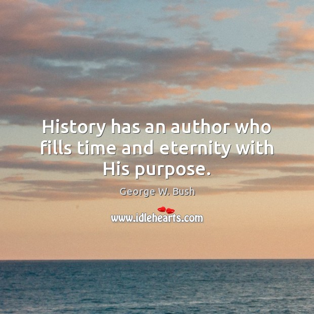 History has an author who fills time and eternity with His purpose. Image