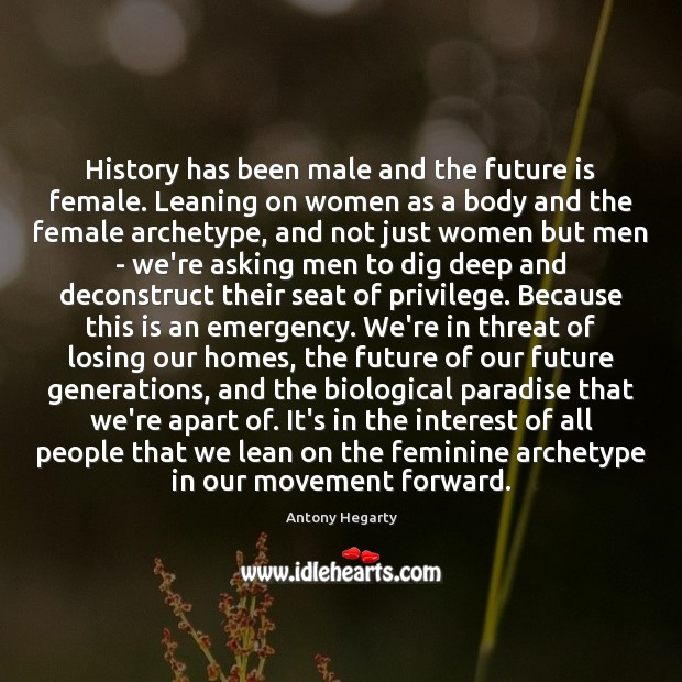 Image, History has been male and the future is female. Leaning on women