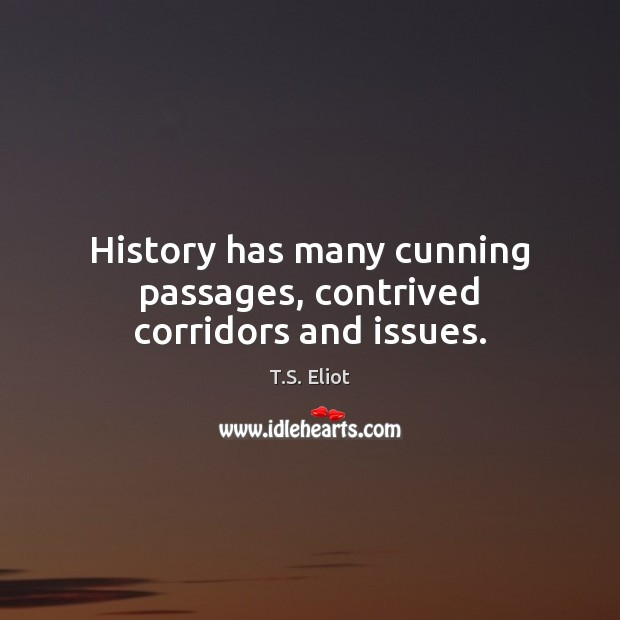 History has many cunning passages, contrived corridors and issues. Image
