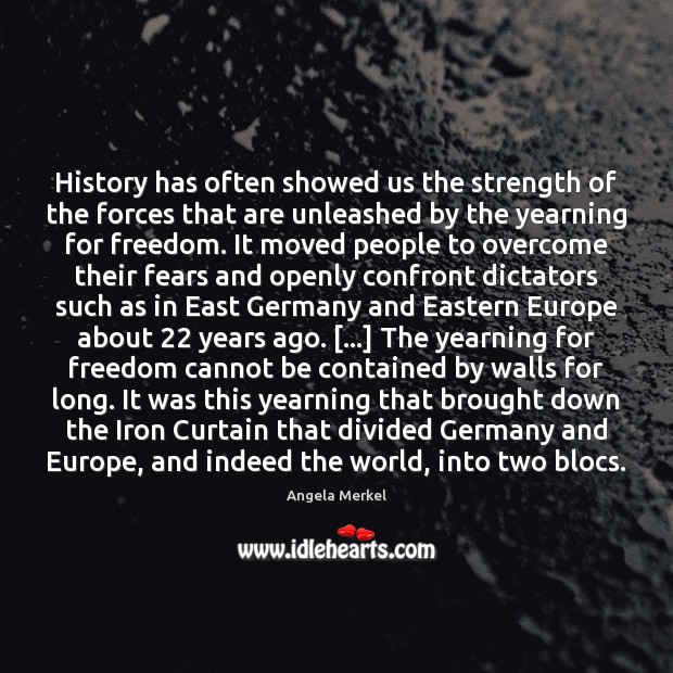 History has often showed us the strength of the forces that are Angela Merkel Picture Quote