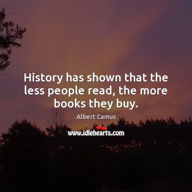 History has shown that the less people read, the more books they buy. Image