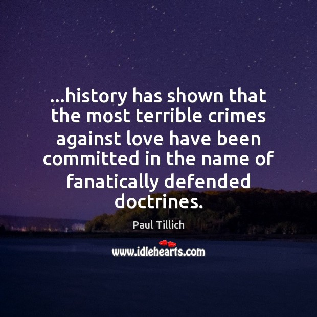Image, …history has shown that the most terrible crimes against love have been