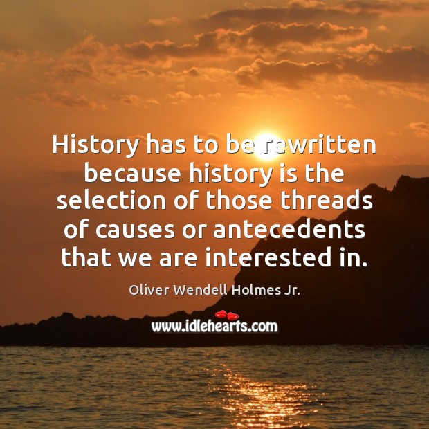 History has to be rewritten because history is the selection of those Image