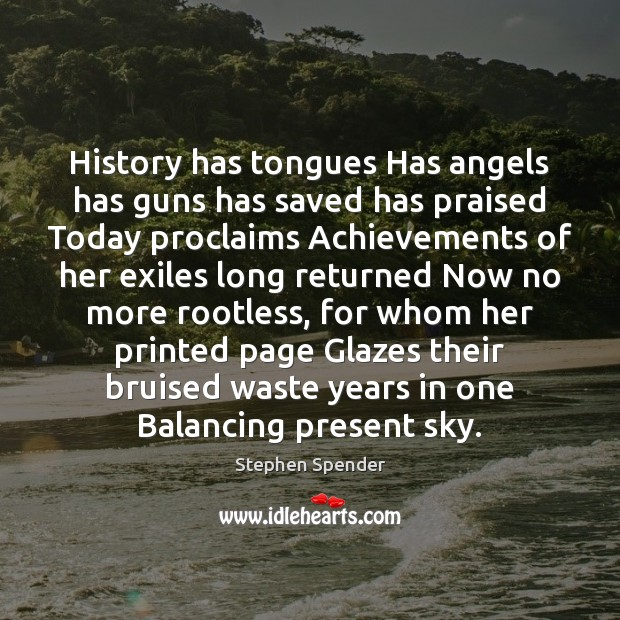 History has tongues Has angels has guns has saved has praised Today Stephen Spender Picture Quote