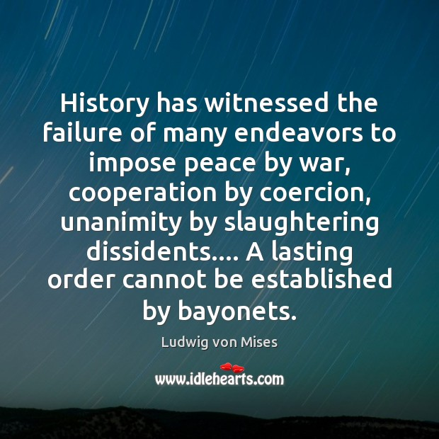 Image, History has witnessed the failure of many endeavors to impose peace by