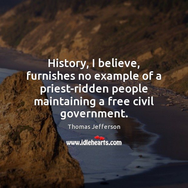Image, History, I believe, furnishes no example of a priest-ridden people maintaining a