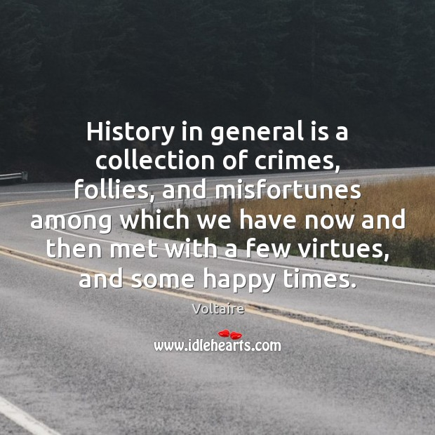 Image, History in general is a collection of crimes, follies, and misfortunes among